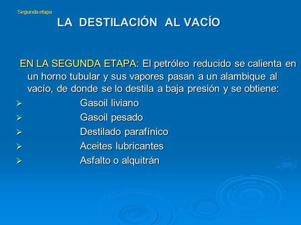 Segunda etapa LA DESTILACIÓN AL VACÍO