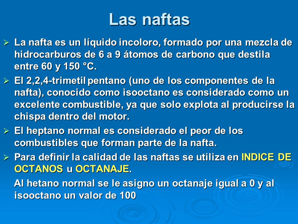 Las naftas La nafta es un líquido incoloro, formado por una mezcla de hidrocarburos de 6 a 9 átomos de carbono que destila entre 60 y 150 °C.