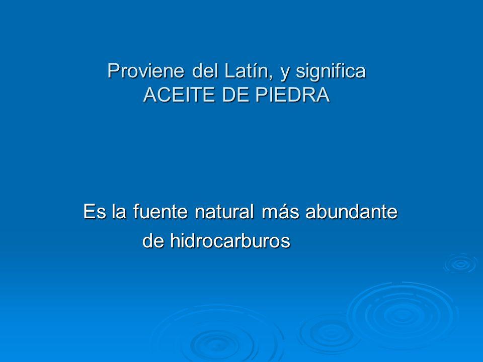 Proviene del Latín, y significa ACEITE DE PIEDRA