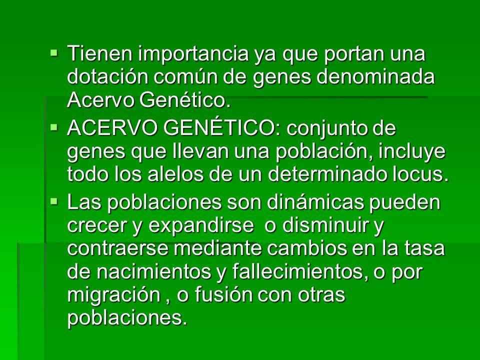 Tienen importancia ya que portan una dotación común de genes denominada Acervo Genético.
