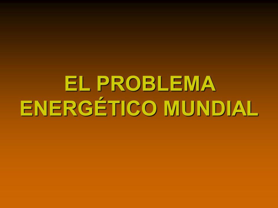 EL PROBLEMA ENERGÉTICO MUNDIAL