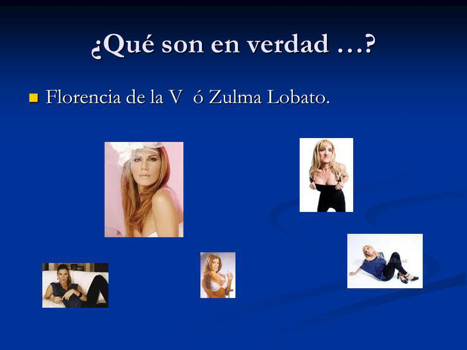 ¿Qué son en verdad … Florencia de la V ó Zulma Lobato.