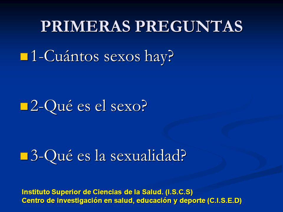 PRIMERAS PREGUNTAS 1-Cuántos sexos hay 2-Qué es el sexo