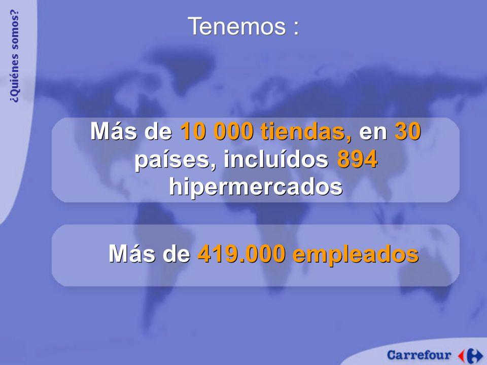 Más de 10 000 tiendas, en 30 países, incluídos 894 hipermercados