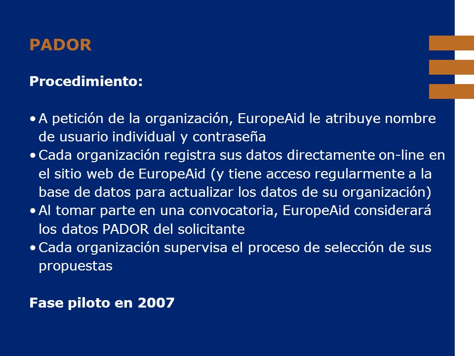 PADOR Procedimiento: A petición de la organización, EuropeAid le atribuye nombre de usuario individual y contraseña.