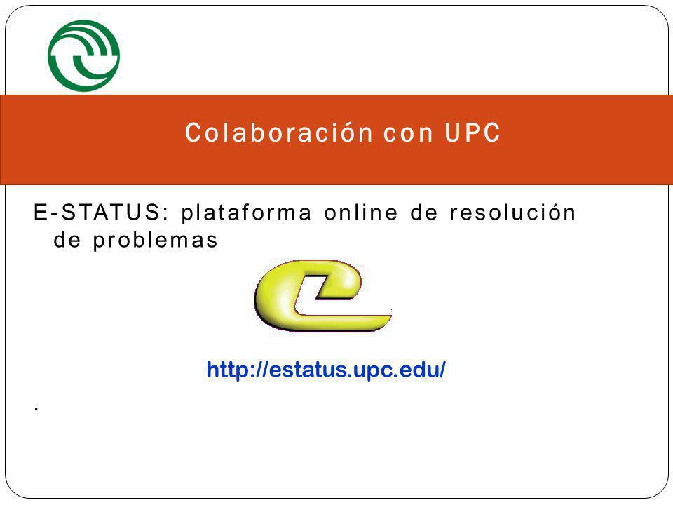Colaboración con UPC E-STATUS: plataforma online de resolución de problemas http://estatus.upc.edu/ .