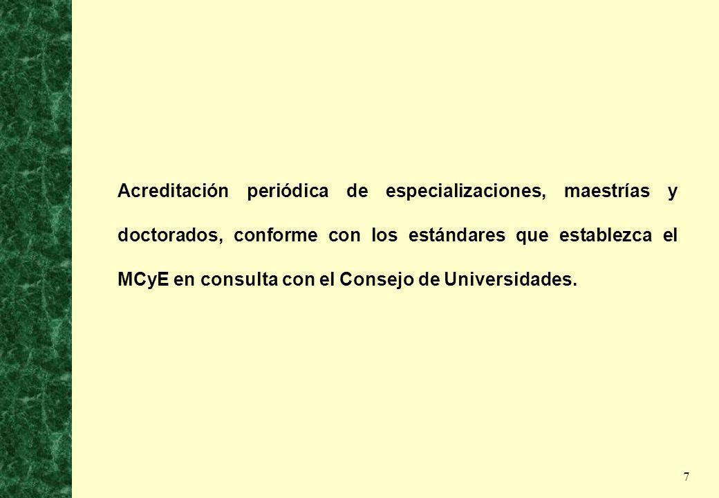 Acreditación periódica de especializaciones, maestrías y doctorados, conforme con los estándares que establezca el MCyE en consulta con el Consejo de Universidades.