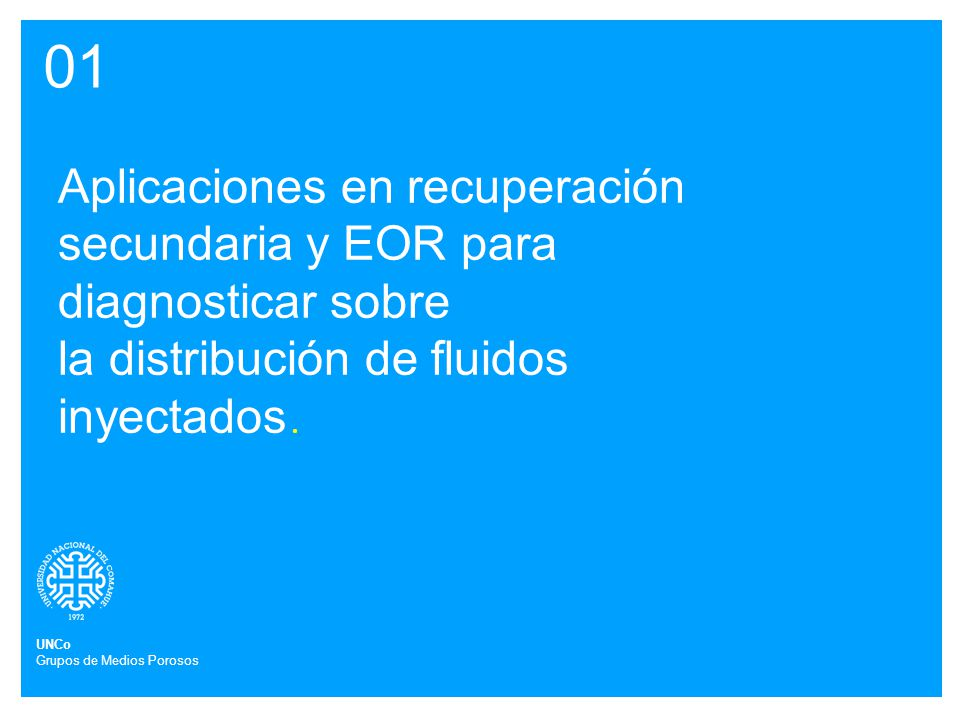 01 Aplicaciones en recuperación secundaria y EOR para diagnosticar sobre. la distribución de fluidos inyectados.