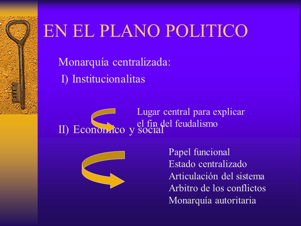 EN EL PLANO POLITICO Monarquía centralizada: I) Institucionalitas