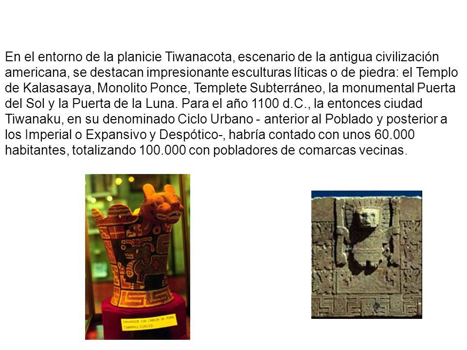 En el entorno de la planicie Tiwanacota, escenario de la antigua civilización americana, se destacan impresionante esculturas líticas o de piedra: el Templo de Kalasasaya, Monolito Ponce, Templete Subterráneo, la monumental Puerta del Sol y la Puerta de la Luna.