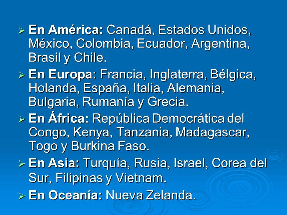 En América: Canadá, Estados Unidos, México, Colombia, Ecuador, Argentina, Brasil y Chile.