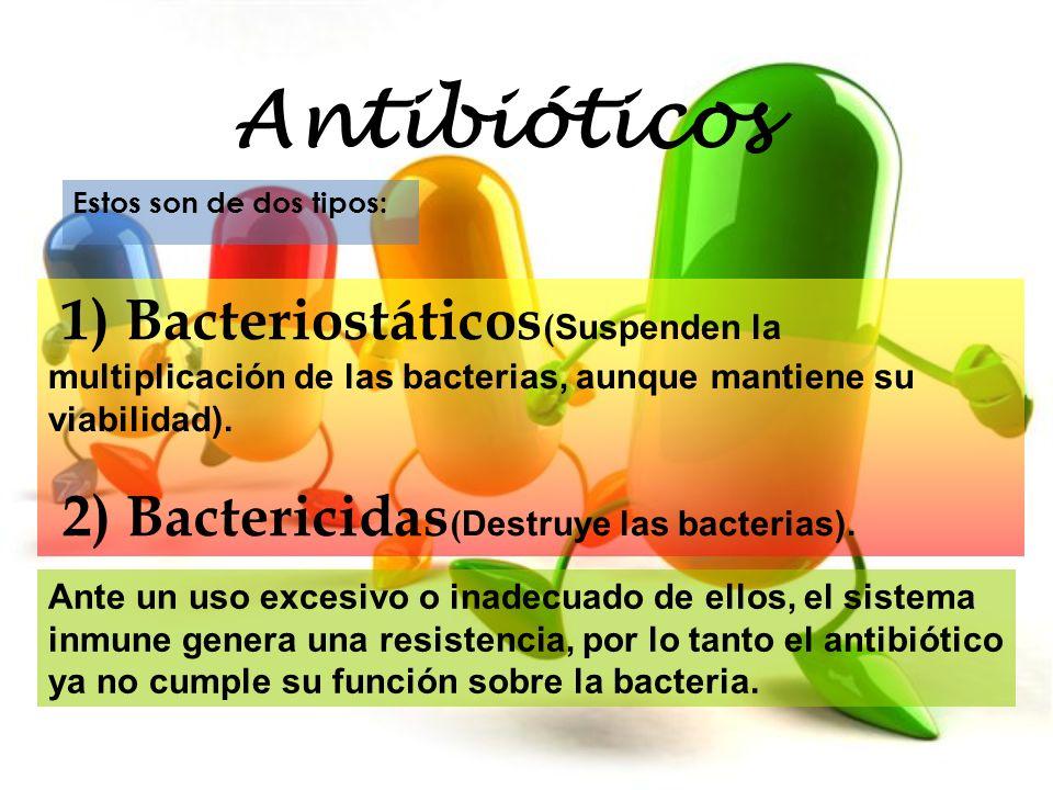 Antibióticos Estos son de dos tipos: 1) Bacteriostáticos(Suspenden la multiplicación de las bacterias, aunque mantiene su viabilidad).