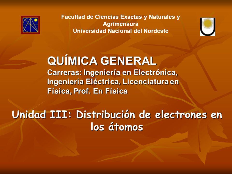 QUÍMICA GENERAL Unidad III: Distribución de electrones en los átomos