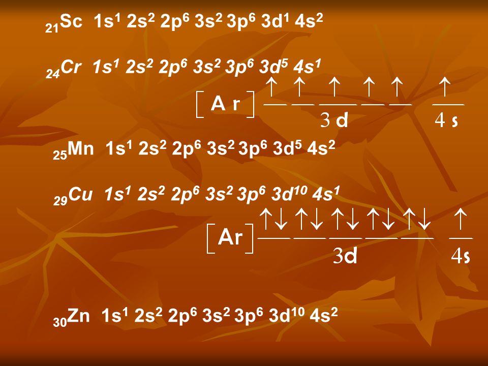 21Sc 1s1 2s2 2p6 3s2 3p6 3d1 4s2 24Cr 1s1 2s2 2p6 3s2 3p6 3d5 4s1. 25Mn 1s1 2s2 2p6 3s2 3p6 3d5 4s2.