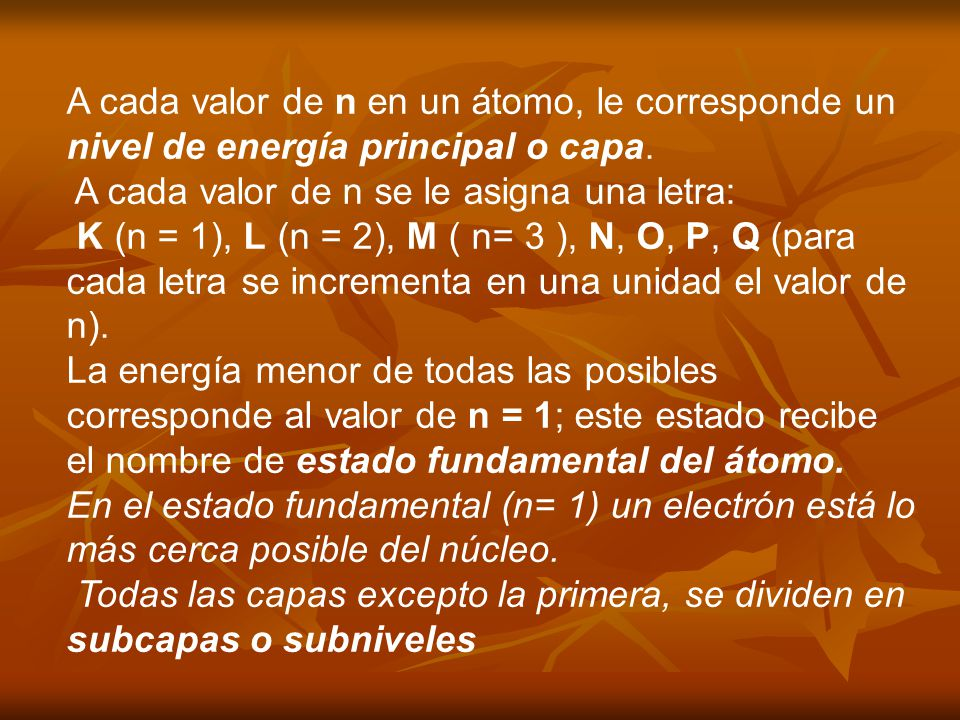 A cada valor de n en un átomo, le corresponde un nivel de energía principal o capa.