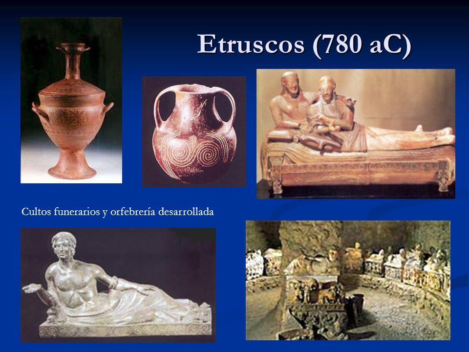 Etruscos (780 aC) Cultos funerarios y orfebrería desarrollada
