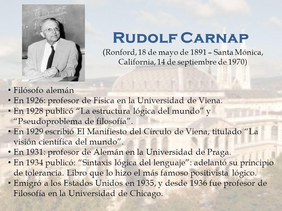 Rudolf Carnap (Ronford, 18 de mayo de 1891 – Santa Mónica, California, 14 de septiembre de 1970)