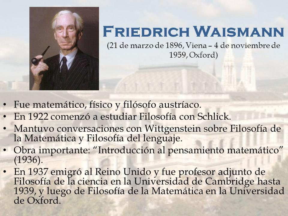 Friedrich Waismann (21 de marzo de 1896, Viena – 4 de noviembre de 1959, Oxford)