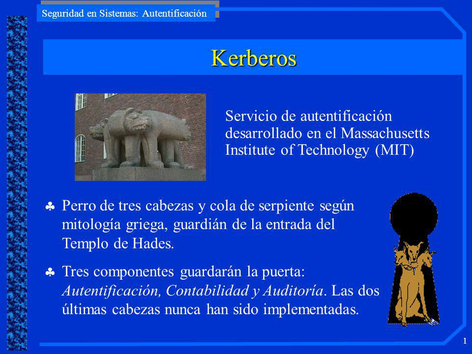 Kerberos Servicio de autentificación desarrollado en el Massachusetts Institute of Technology (MIT)