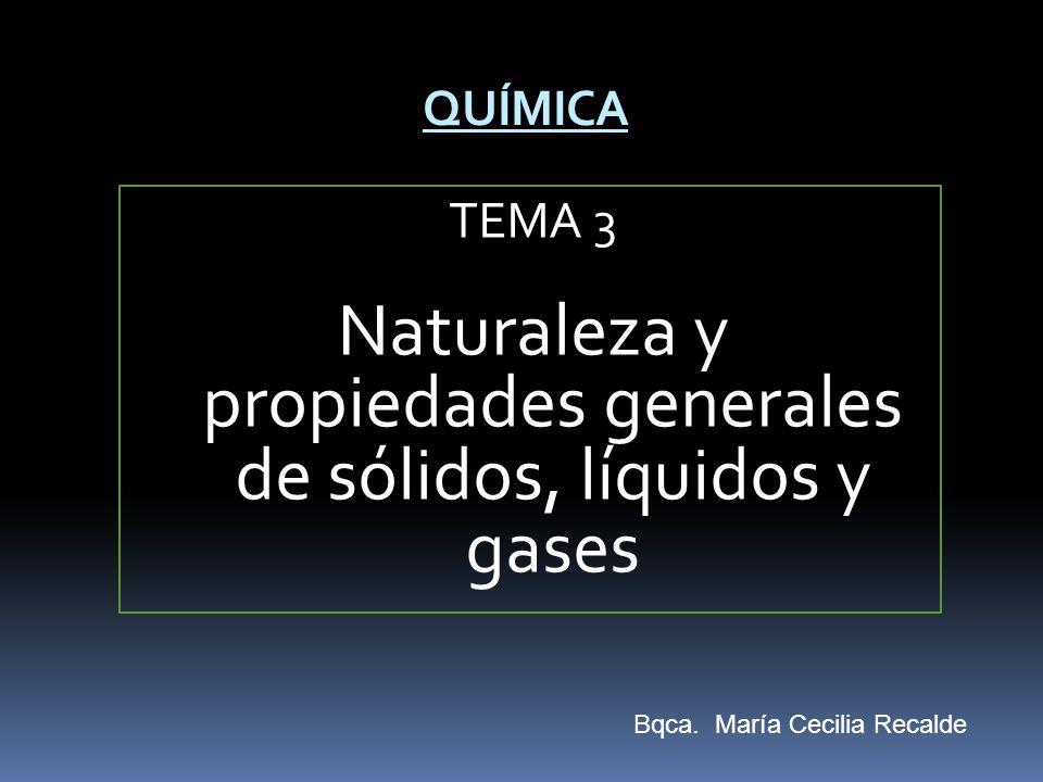 TEMA 3 Naturaleza y propiedades generales de sólidos, líquidos y gases