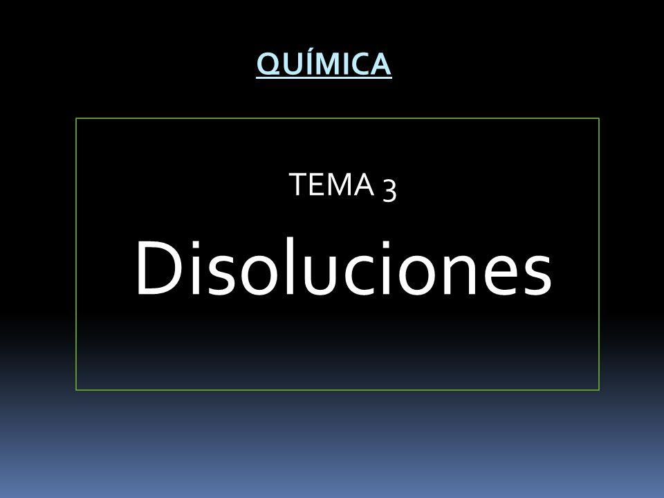 QUÍMICA TEMA 3 Disoluciones