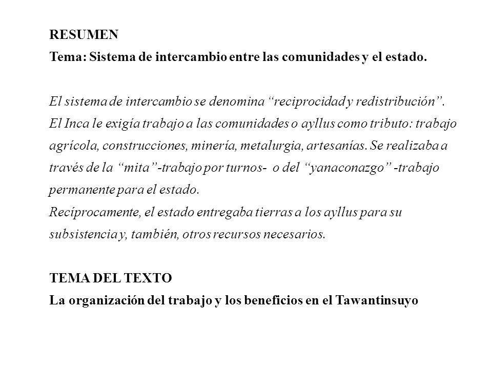 RESUMEN Tema: Sistema de intercambio entre las comunidades y el estado. El sistema de intercambio se denomina reciprocidad y redistribución .