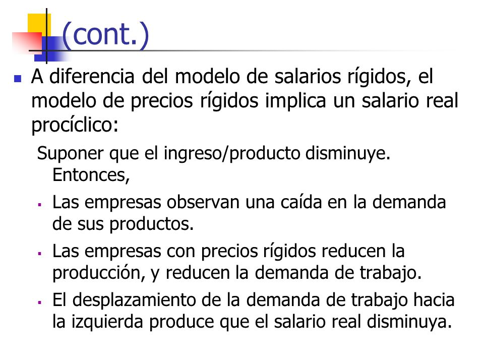 (cont.) A diferencia del modelo de salarios rígidos, el modelo de precios rígidos implica un salario real procíclico: