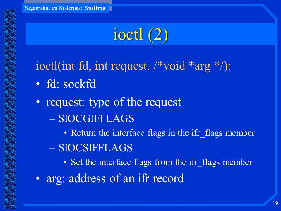 ioctl (2) ioctl(int fd, int request, /*void *arg */); fd: sockfd