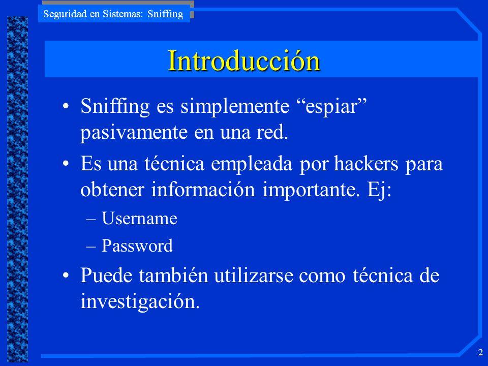 Introducción Sniffing es simplemente espiar pasivamente en una red.