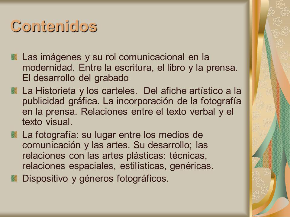 Contenidos Las imágenes y su rol comunicacional en la modernidad. Entre la escritura, el libro y la prensa. El desarrollo del grabado.
