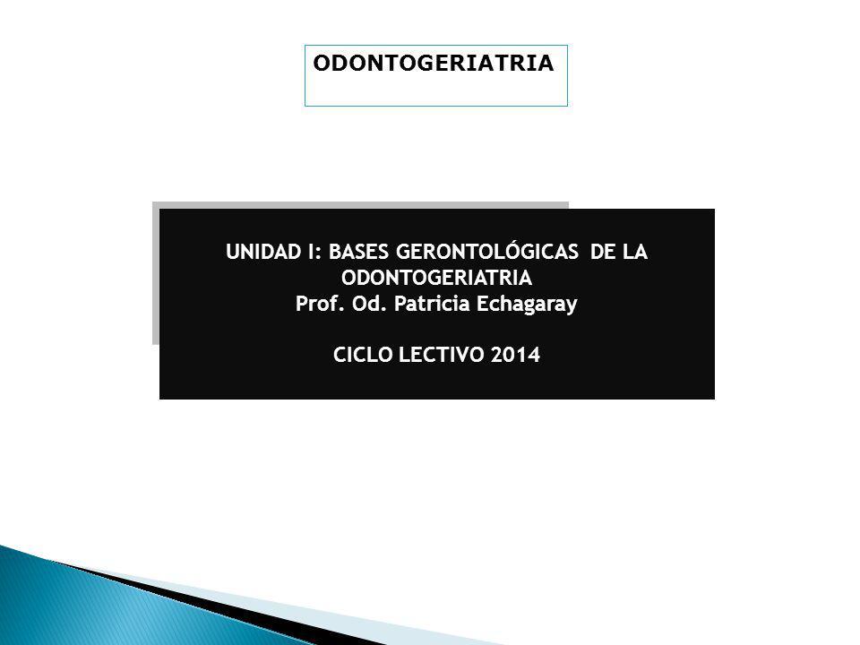UNIDAD I: BASES GERONTOLÓGICAS DE LA ODONTOGERIATRIA