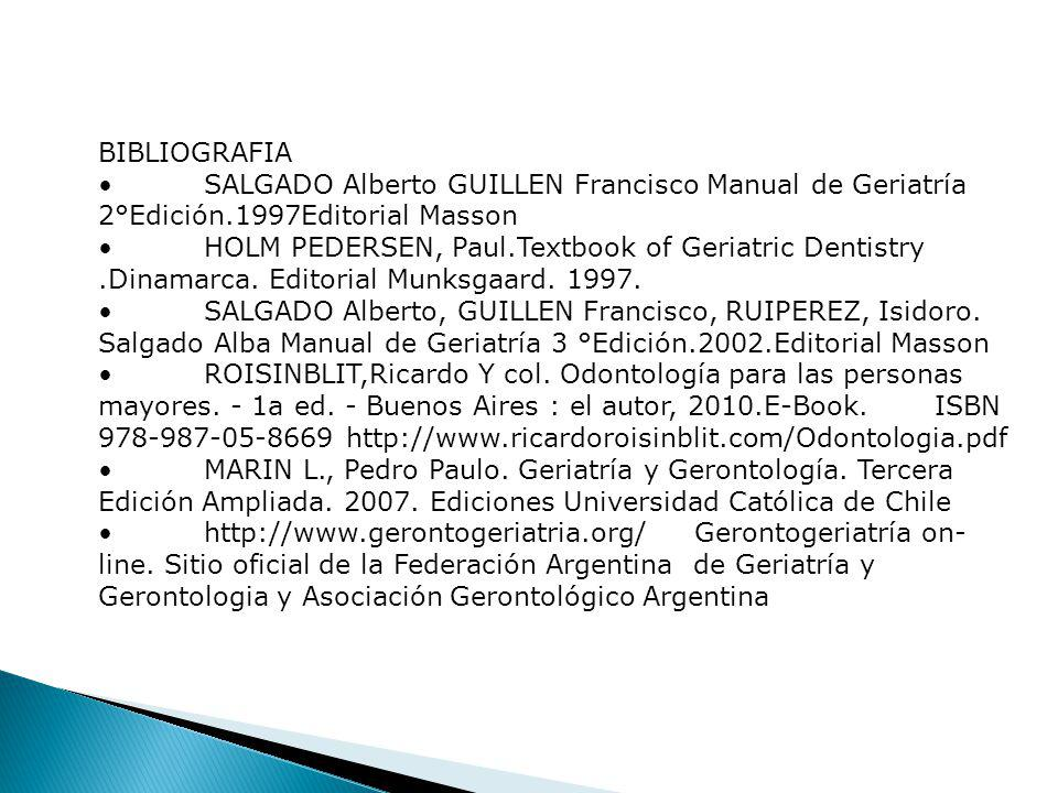 BIBLIOGRAFIA • SALGADO Alberto GUILLEN Francisco Manual de Geriatría 2°Edición.1997Editorial Masson.