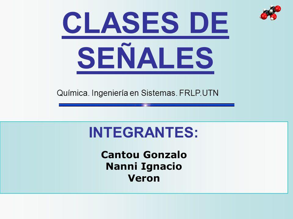 CLASES DE SEÑALES INTEGRANTES: Cantou Gonzalo Nanni Ignacio Veron