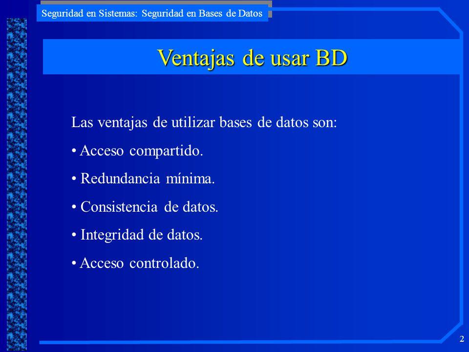 Ventajas de usar BD Las ventajas de utilizar bases de datos son: