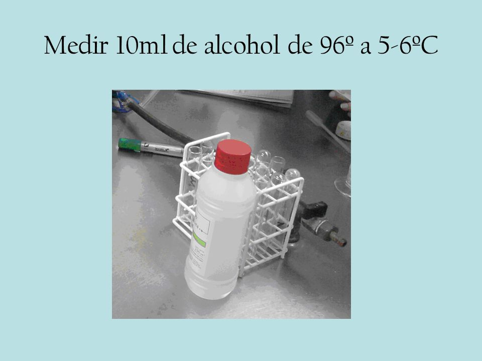 Medir 10ml de alcohol de 96º a 5-6ºC