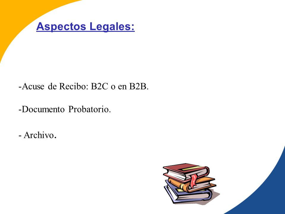 Aspectos Legales: Acuse de Recibo: B2C o en B2B. Documento Probatorio.