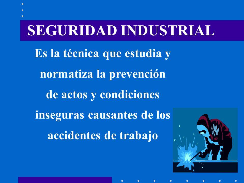 SEGURIDAD INDUSTRIAL Es la técnica que estudia y normatiza la prevención de actos y condiciones inseguras causantes de los accidentes de trabajo.