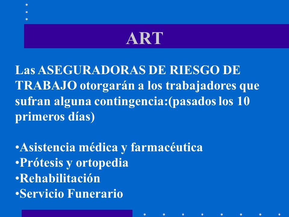 ART Las ASEGURADORAS DE RIESGO DE TRABAJO otorgarán a los trabajadores que sufran alguna contingencia:(pasados los 10 primeros días)