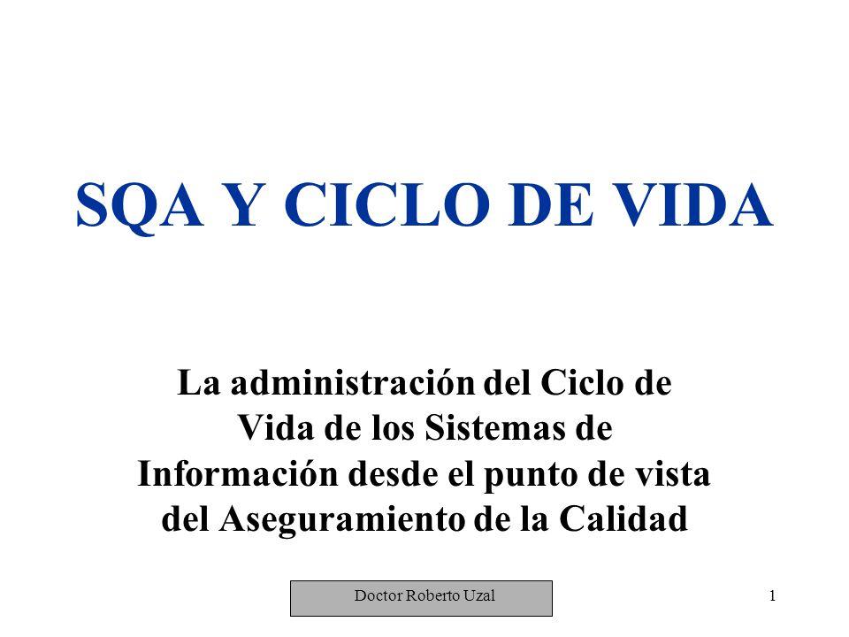 SQA Y CICLO DE VIDA La administración del Ciclo de Vida de los Sistemas de Información desde el punto de vista del Aseguramiento de la Calidad.