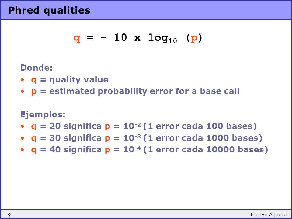 q = - 10 x log10 (p) Phred qualities Donde: q = quality value