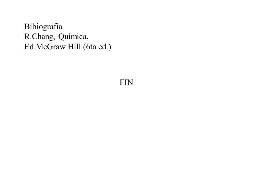 Bibiografía R.Chang, Química, Ed.McGraw Hill (6ta ed.) FIN