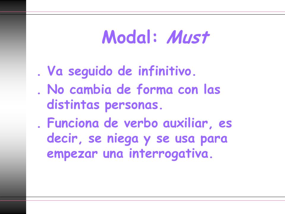 Modal: Must . Va seguido de infinitivo.