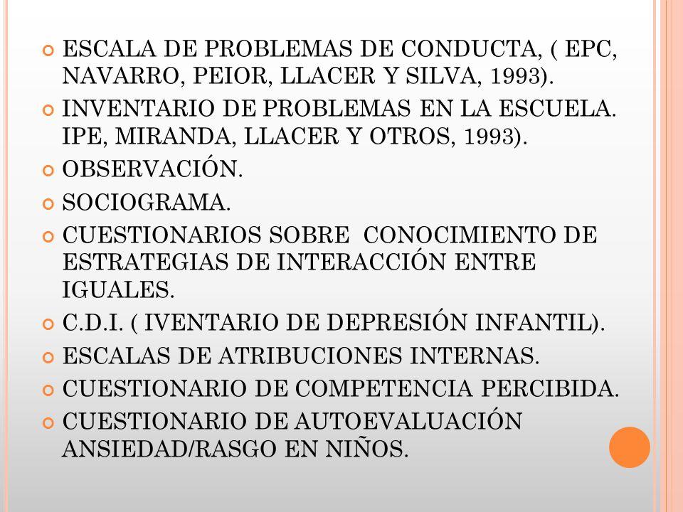 ESCALA DE PROBLEMAS DE CONDUCTA, ( EPC, NAVARRO, PEIOR, LLACER Y SILVA, 1993).