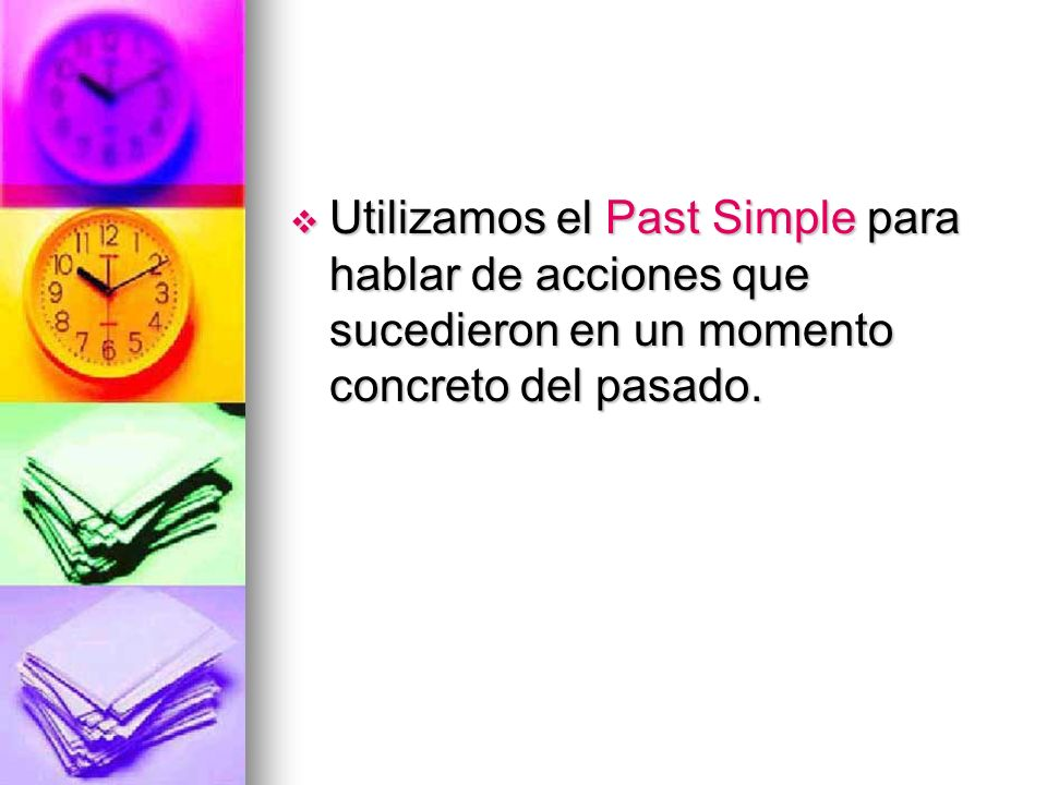 Utilizamos el Past Simple para hablar de acciones que sucedieron en un momento concreto del pasado.