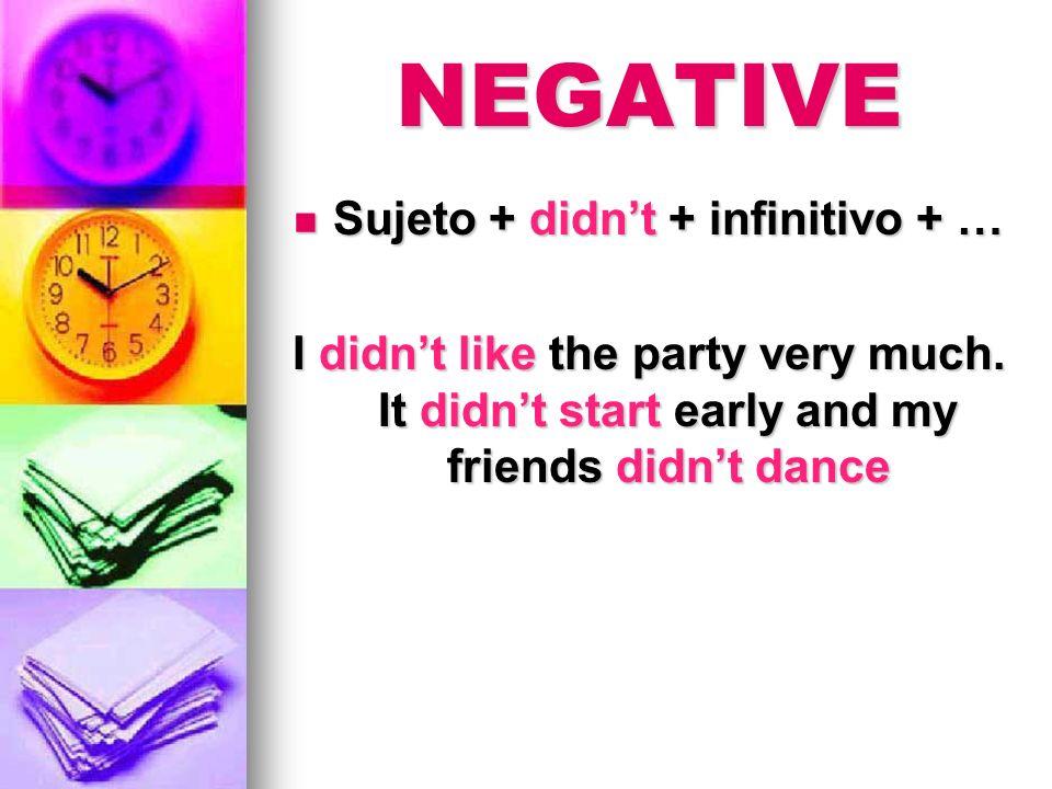 Sujeto + didn't + infinitivo + …