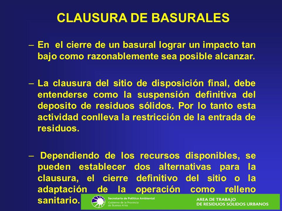 CLAUSURA DE BASURALES En el cierre de un basural lograr un impacto tan bajo como razonablemente sea posible alcanzar.
