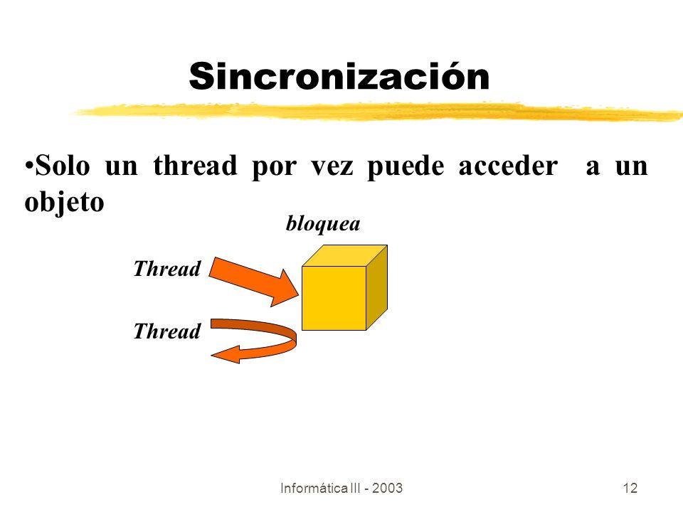 Sincronización Solo un thread por vez puede acceder a un objeto