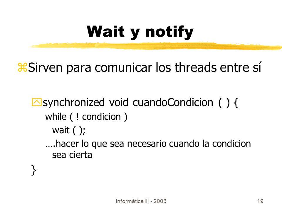 Wait y notify Sirven para comunicar los threads entre sí
