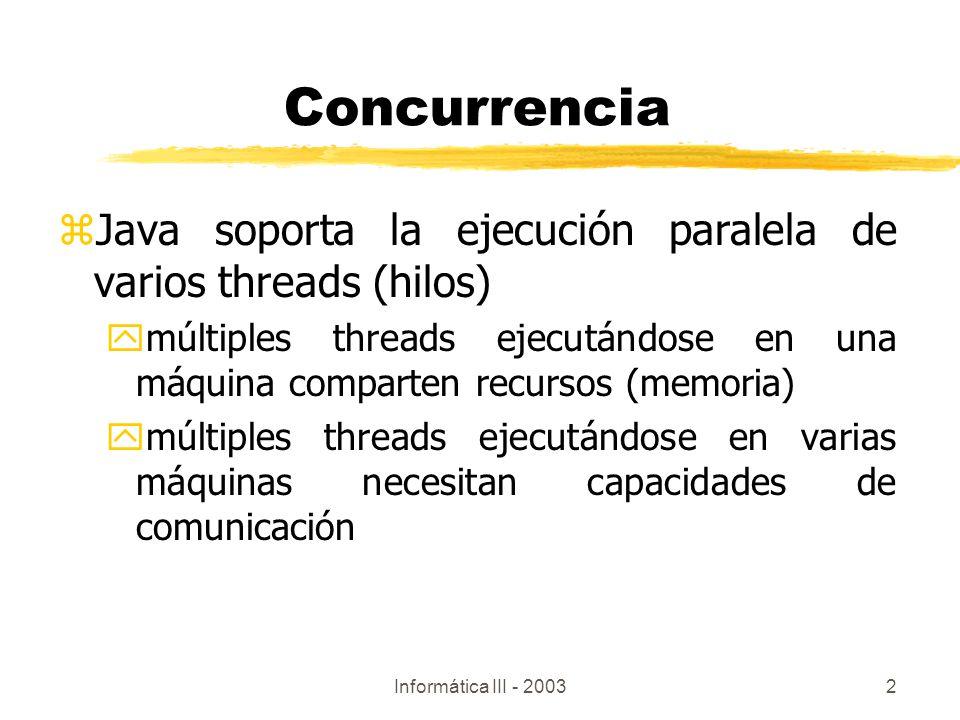 Concurrencia Java soporta la ejecución paralela de varios threads (hilos) múltiples threads ejecutándose en una máquina comparten recursos (memoria)