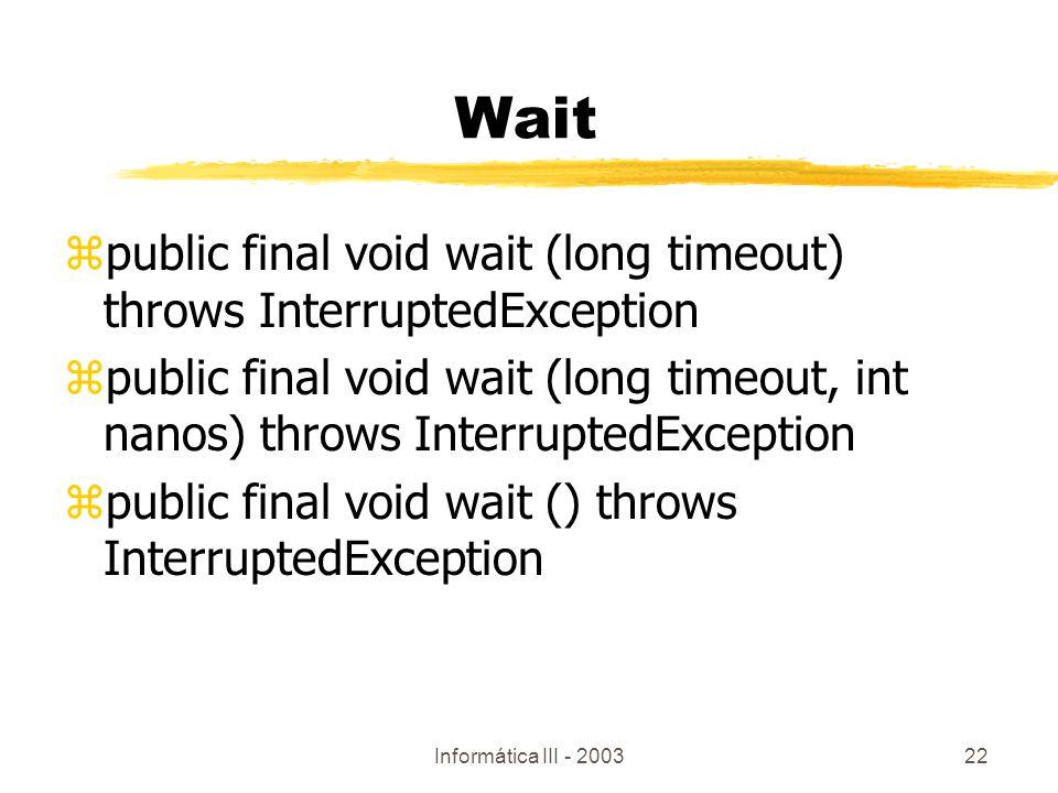 Wait public final void wait (long timeout) throws InterruptedException